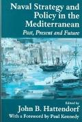 Naval Policy and Strategy in the Mediterranean Past, Present and Future