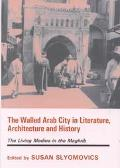 The Walled Arab City in Literature, Architecture and History - Susan Slyomovics - Hardcover