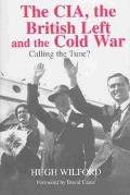 Cia, the British Left, and the Cold War Calling the Tune