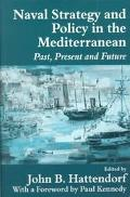 Naval Policy and Strategy in the Mediterranean Sea Past, Present and Future