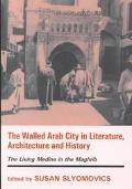 Walled Arab City in Literature, Architecture and History The Living Medina in the Maghrib