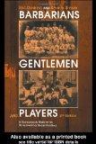 Barbarians, Gentlemen and Players: A Sociological Study of the Development of Rugby Football...