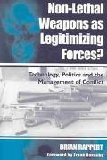 Non-Lethal Weapons As Legitimizing Forces? Technology, Politics and the Management of Conflict