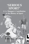 'Serious Sport' J.A. Mangan's Contribution to the History of Sport