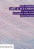 Art and Illusion A Study in the Psychology of Pictorial Representation
