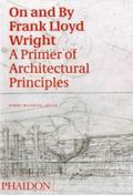 On And By Frank Lloyd Wright A Primer On Architectural Principles