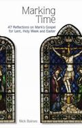 Marking Time : 48 Days of Reflections on Mark's Gospel for Lent, Holy Week and Easter
