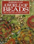 World of Beads: How to Make Your Own Unique Jewellery - Barbara Case - Hardcover