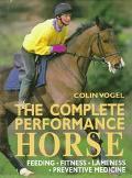 Complete Performance Horse Preventive Medicine, Fitness, Feeding, Lameness