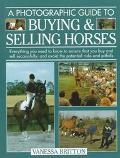 Photographic Guide to Buying & Selling Horses All the Information You Will Need to Ensure Th...