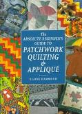 Absolute Beginner's Guide to Patchwork Quilting and Applique - Elaine Hammond - Hardcover