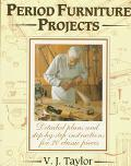 Period Furniture Projects: Detailed Plans and Step-by-Step Instructions for 20 Classic Pieces
