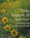 Three Seasons of Summer: Gardening with Annuals and Biennials - Ethne Clarke - Hardcover