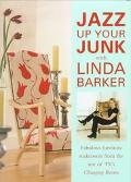 Jazz up Your Junk with Linda Barker - Linda Barker - Hardcover