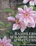 Ramblers, Scramblers and Twiners: Over 500 High-Performance Climbing Plants and Wall Shrubs ...