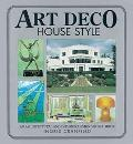 Art Deco House Style An Architectual and Interior Design Source Book
