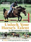 Unlock Your Horses Talent in 20 Minutes a Day A 3-Step Training Program for Every Horse