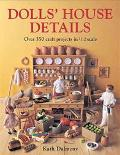 Dolls House Details Over 500 Craft Projects in 1/12 Scale