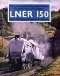 Lner 150 The London and North Eastern Railway a Century and a Half of Progress