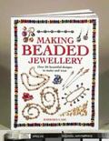 Making Beaded Jewelry Over 80 Beautiful Designs to Make and Wear