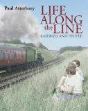 Life Along the Line: Railways and People. Paul Atterbury