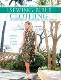 Sewing Bible - Clothing : The Ultimate Resource of Techniques, Projects and Inspiration