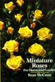 Miniature roses for home and garden
