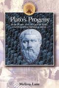 Plato's Progeny How Socrates and Plato Still Captivate the Modern Mind