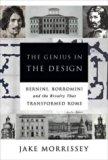 The Genius in the Design: Bernini,Borromini,and the Rivalry That Transformed Rome