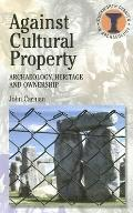 Against Cultural Property Archaeology, Heritage And Ownership