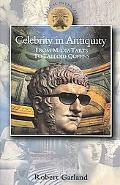 Celebrity in Antiquity From Media Tarts to Tabloid Queens