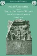 Pagan Goddesses in the Early Germanic World: Eostre, Hreda and the Cult of Matrons