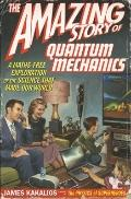 The Amazing Story of Quantum Mechanics: A Maths Free Exploration of the Science That Made Ou...