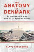 Anatomy of Denmark: Archaeology and History from the Ice Age to the Present