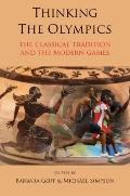 Thinking the Olympics : The Classical Tradition and the Modern Games