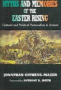 Myths And Memories of the Easter Rising Cultural And Political Nationalism in Ireland