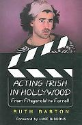 Acting Irish in Hollywood From Fitzgerald to Farrell