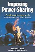 Imposing Power-Sharing Conflict And Coexistence in Northern Ireland And Lebanon