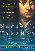 Newton's Tyranny The Suppressed Scientific Discoveries of Stephen Gray and John Flamsteed