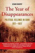 Year of Dissapearances : Political Killings in Cork 1921-1922