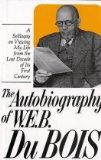 Autobiography of W.E.B. Dubois: A Soliloquy on Viewing My Life from the Last Decade of Its F...