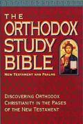 The Orthodox Study Bible - New Testament and Psalms Discovering Orthodox Christianity in the...
