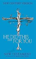 He Did This Just For You New Testament: With Reflections from Max Lucado