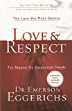 Love & Respect - The Love She Most Desires and The Respect He Desperately Needs