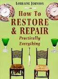 How to Restore and Repair Practically Everything - Lorraine Johnson - Paperback - REPRINT