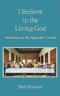 I Believe In The Living God Sermons On The Apostle's Creed