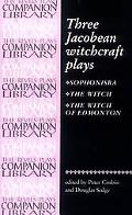 Three Jacobean Witchcraft Plays Sphonisba, the Witch, the Witch of Edmonton