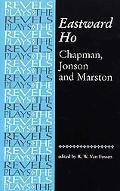 Eastward Ho George Chapman, Ben Jonson, John Marston
