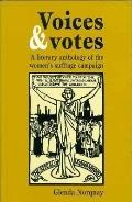 Voices and Votes A Literary Anthology of the Women's Suffrage Campaign
