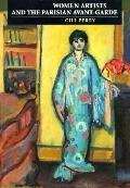 Women Artists and the Parisian Avant-Garde: Modernism and 'Feminine' Art, 1900 to the Late 1...